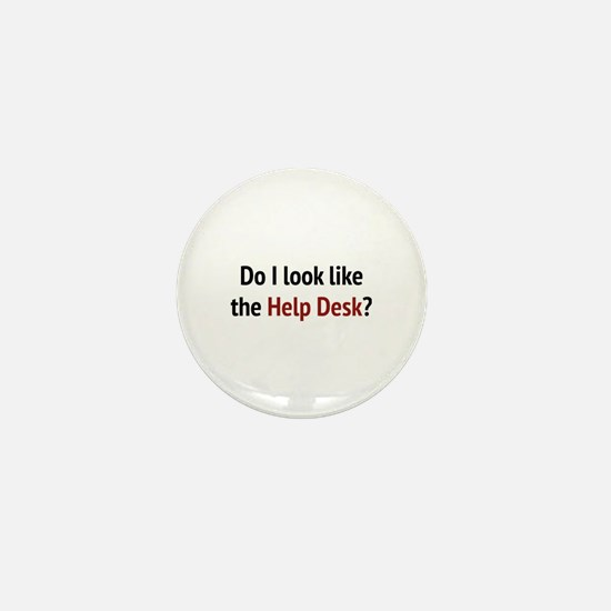 Do I Look Like The Help Desk? Mini Button