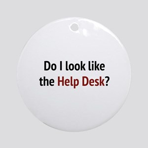 Do I Look Like The Help Desk? Ornament (Round)