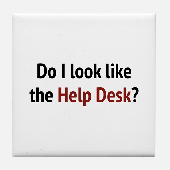 Do I Look Like The Help Desk? Tile Coaster
