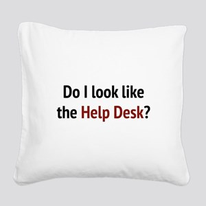 Do I Look Like The Help Desk? Square Canvas Pillow