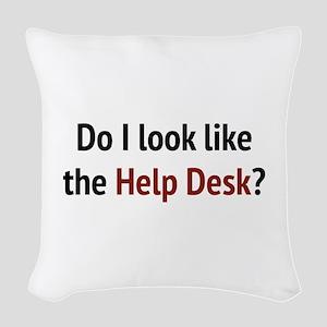 Do I Look Like The Help Desk? Woven Throw Pillow