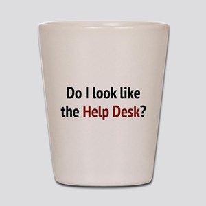 Do I Look Like The Help Desk? Shot Glass