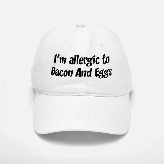 Allergic to Bacon And Eggs Baseball Baseball Cap