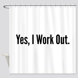 Yes, I Work Out. Shower Curtain
