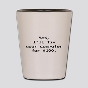 Yes, I'll Fix Your Computer For $100 Shot Glass