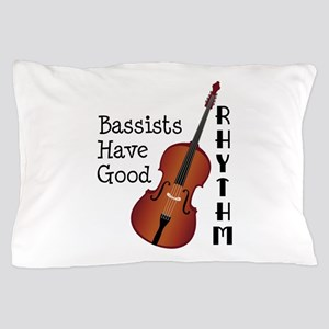 Bassists Have Good Rhythm Pillow Case
