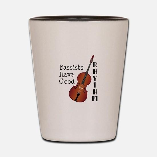 Bassists Have Good Rhythm Shot Glass