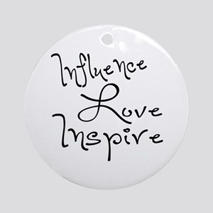 Influence Love Inspire Ornament (Round)