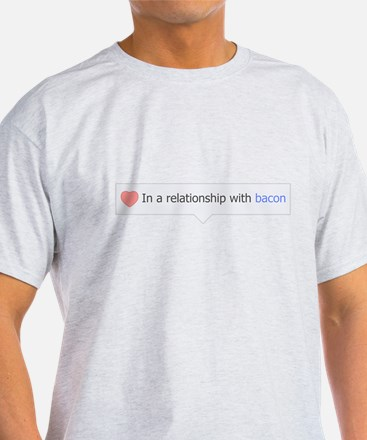 In A Relationship With Bacon T-Shirt