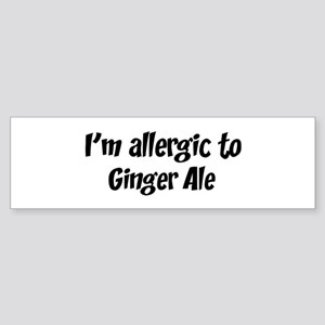 Allergic to Ginger Ale Bumper Sticker