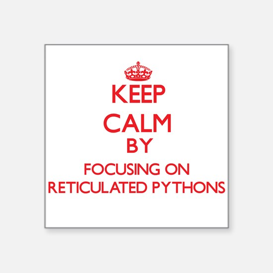 Keep calm by focusing on Reticulated Pythons Stick