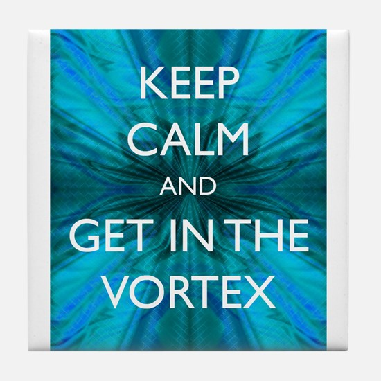 Keep Calm & Get in the Vortex Tile Coaster