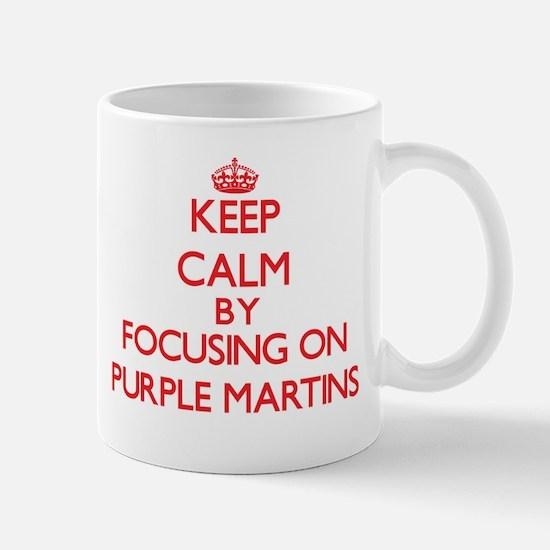 Keep calm by focusing on Purple Martins Mugs