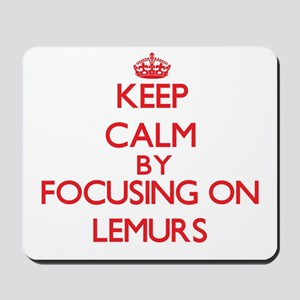 Keep calm by focusing on Lemurs Mousepad