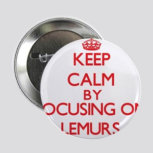 "Keep calm by focusing on Lemurs 2.25"" Button"
