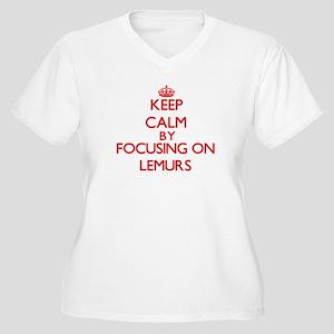 Keep calm by focusing on Lemurs Plus Size T-Shirt