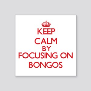 Keep calm by focusing on Bongos Sticker