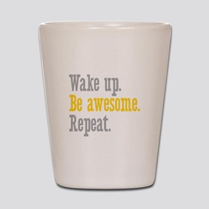 Wake Up Be Awesome Shot Glass