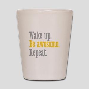 Wake Up Be Awesome Shot Glass