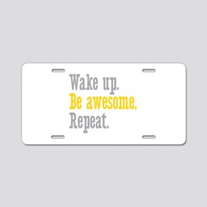 Wake Up Be Awesome Aluminum License Plate