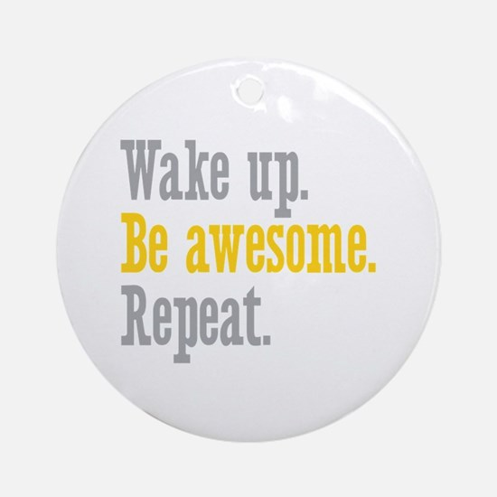 Wake Up Be Awesome Ornament (Round)