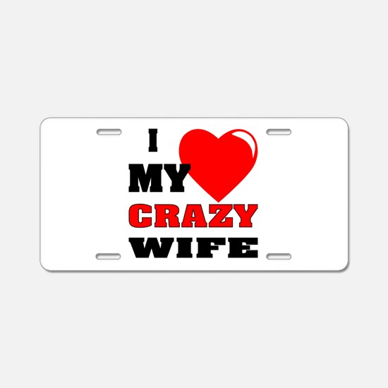 I Love My Crazy Wife Aluminum License Plate