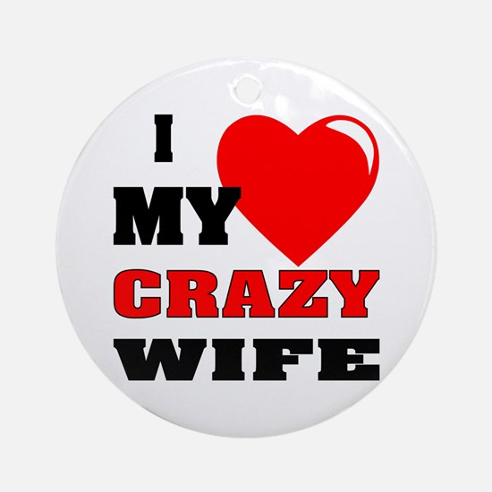 I Love My Crazy Wife Ornament (Round)
