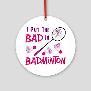 I PUT THE BAD IN BADMINTON Ornament (Round)