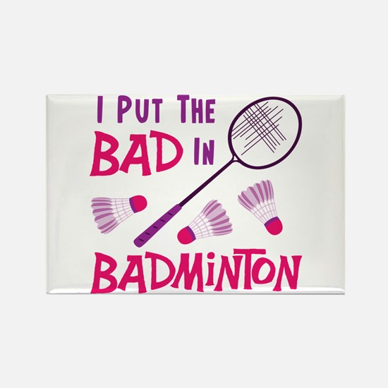 I PUT THE BAD IN BADMINTON Magnets