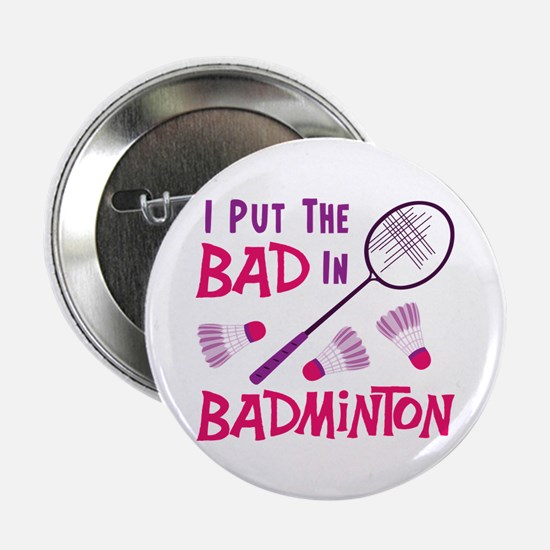 """I PUT THE BAD IN BADMINTON 2.25"""" Button (10 pack)"""