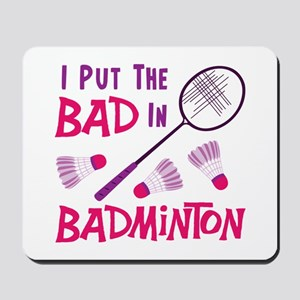 I PUT THE BAD IN BADMINTON Mousepad