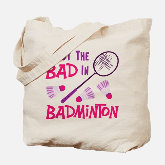 I PUT THE BAD IN BADMINTON Tote Bag