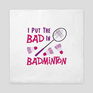 I PUT THE BAD IN BADMINTON Queen Duvet