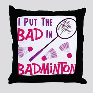 I PUT THE BAD IN BADMINTON Throw Pillow