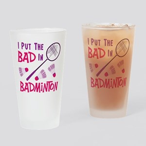 I PUT THE BAD IN BADMINTON Drinking Glass