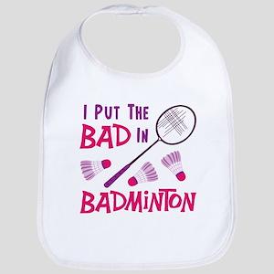I PUT THE BAD IN BADMINTON Bib