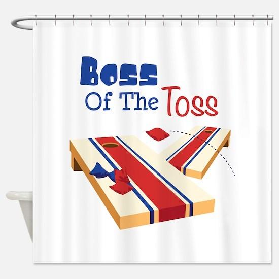 BOSS OF THE TOSS Shower Curtain