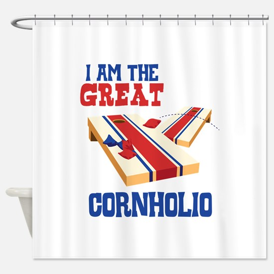 I AM THE GREAT CORNHOLIO Shower Curtain