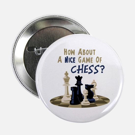 """HOW ABOUT A NICE GAME OF CHESS? 2.25"""" Button"""