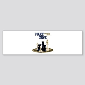 MAKE YOUR MOVE Bumper Sticker
