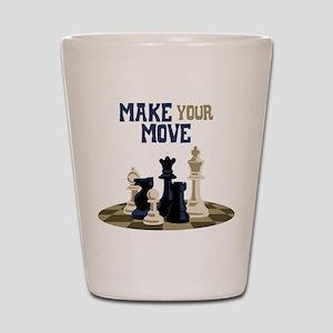 MAKE YOUR MOVE Shot Glass