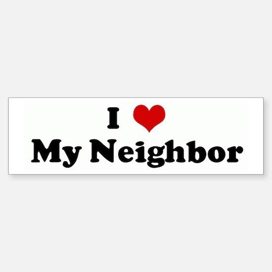 I Love My Neighbor Bumper Bumper Bumper Sticker