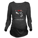 I Love Basketball Long Sleeve Maternity T-Shirt