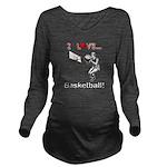 I Love Basketball Long Sleeve Maternity T-Shirt