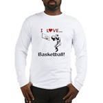 I Love Basketball Long Sleeve T-Shirt