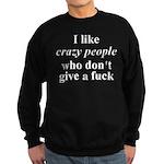 I Like Crazy People Sweatshirt (dark)