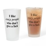 I Like Crazy People Drinking Glass