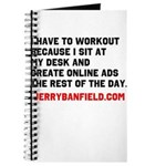 I have to workout because I sit at my desk Journal