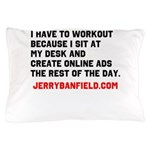 I have to workout because I sit at my desk Pillow