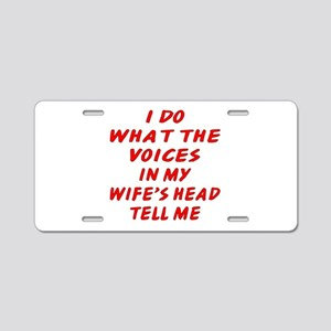 Voices In My Wife's Head Aluminum License Plate